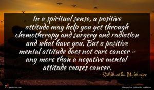 Siddhartha Mukherjee quote : In a spiritual sense ...