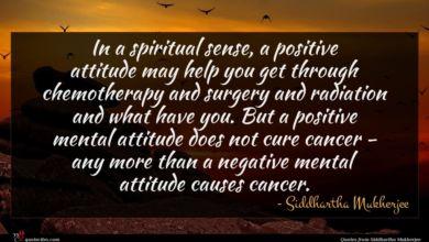 Photo of Siddhartha Mukherjee quote : In a spiritual sense …