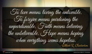 Gilbert K. Chesterton quote : To love means loving ...