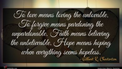 Photo of Gilbert K. Chesterton quote : To love means loving …