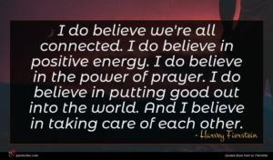 Harvey Fierstein quote : I do believe we're ...