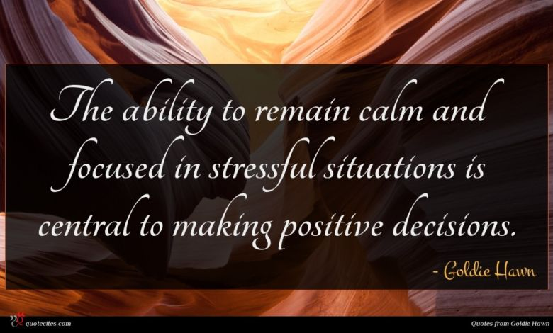 The ability to remain calm and focused in stressful situations is central to making positive decisions.