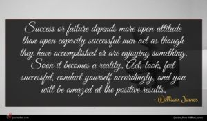 William James quote : Success or failure depends ...