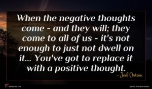 Joel Osteen quote : When the negative thoughts ...