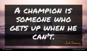 Jack Dempsey quote : A champion is someone ...