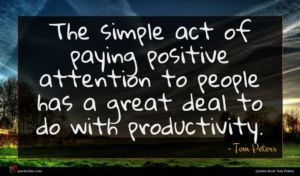 Tom Peters quote : The simple act of ...