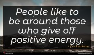 Erin Heatherton quote : People like to be ...