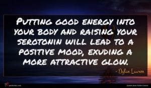 Dylan Lauren quote : Putting good energy into ...
