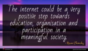 Noam Chomsky quote : The internet could be ...