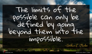 Arthur C. Clarke quote : The limits of the ...