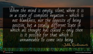 Jiddu Krishnamurti quote : When the mind is ...