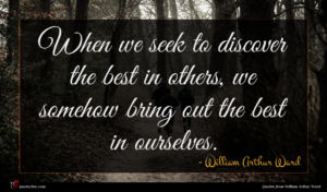 William Arthur Ward quote : When we seek to ...
