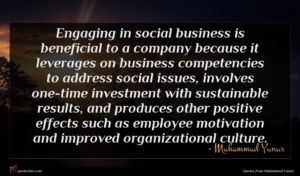Muhammad Yunus quote : Engaging in social business ...