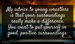 Dan Gable quote : My advice to young ...