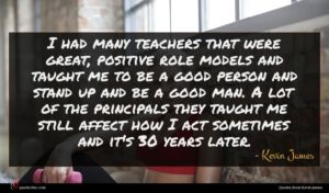 Kevin James quote : I had many teachers ...
