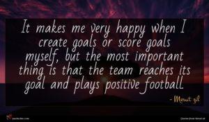 Mesut zil quote : It makes me very ...