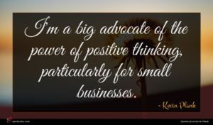 Kevin Plank quote : I'm a big advocate ...