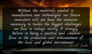 Paul E. Jacobs quote : Without the materials needed ...