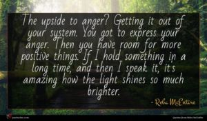 Reba McEntire quote : The upside to anger ...