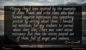 Erin Gruwell quote : Hoping they'd been inspired ...