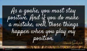 Henrik Lundqvist quote : As a goalie you ...