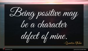 Quentin Blake quote : Being positive may be ...