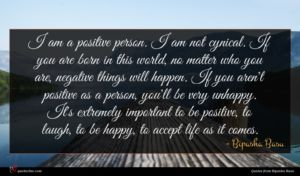Bipasha Basu quote : I am a positive ...