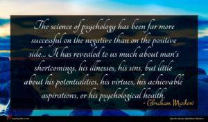 Abraham Maslow quote : The science of psychology ...