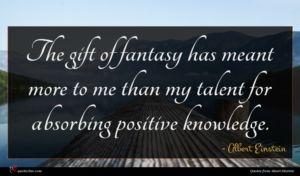 Albert Einstein quote : The gift of fantasy ...