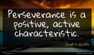 Joseph B. Wirthlin quote : Perseverance is a positive ...