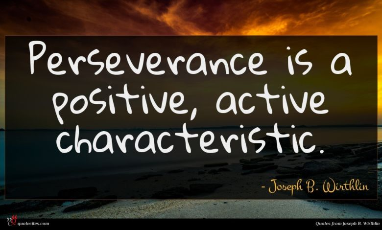 Perseverance is a positive, active characteristic.