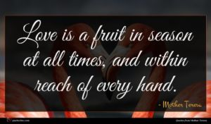 Mother Teresa quote : Love is a fruit ...