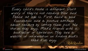 Rick Riordan quote : Every child's taste is ...