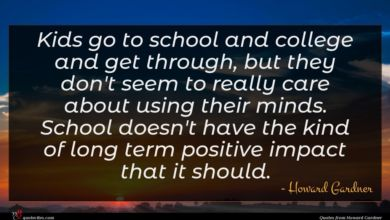 Photo of Howard Gardner quote : Kids go to school …