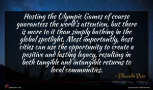 Eduardo Paes quote : Hosting the Olympic Games ...