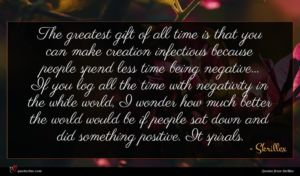 Skrillex quote : The greatest gift of ...