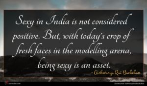 Aishwarya Rai Bachchan quote : Sexy in India is ...