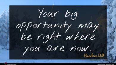 Photo of Napoleon Hill quote : Your big opportunity may …