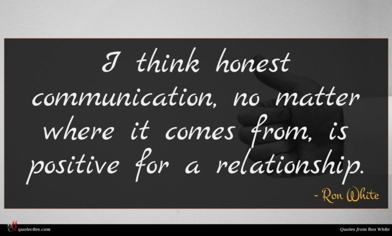 I think honest communication, no matter where it comes from, is positive for a relationship.