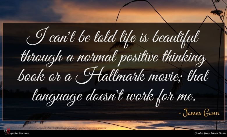 I can't be told life is beautiful through a normal positive thinking book or a Hallmark movie; that language doesn't work for me.
