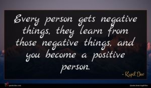 Kapil Dev quote : Every person gets negative ...