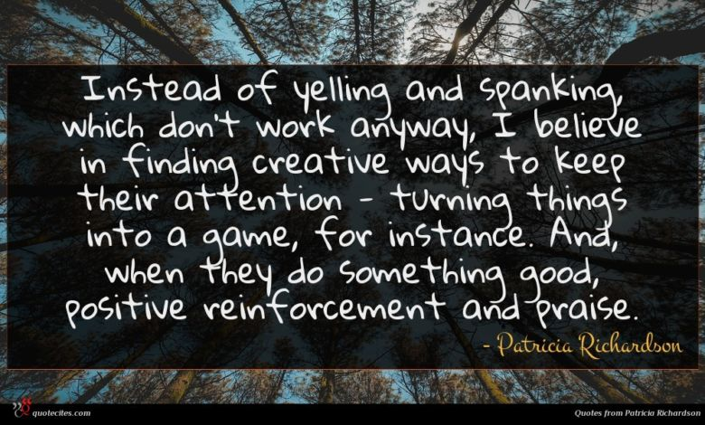 Instead of yelling and spanking, which don't work anyway, I believe in finding creative ways to keep their attention - turning things into a game, for instance. And, when they do something good, positive reinforcement and praise.