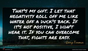 George Foreman quote : That's my gift I ...