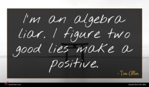 Tim Allen quote : I'm an algebra liar ...
