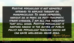 Martin Seligman quote : Positive psychology is not ...