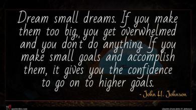 Photo of John H. Johnson quote : Dream small dreams If …