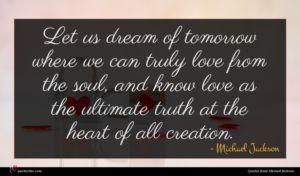 Michael Jackson quote : Let us dream of ...