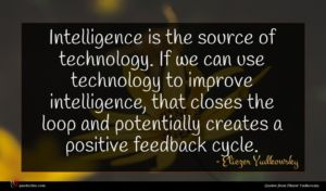 Eliezer Yudkowsky quote : Intelligence is the source ...