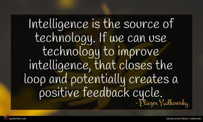 Intelligence is the source of technology. If we can use technology to improve intelligence, that closes the loop and potentially creates a positive feedback cycle.
