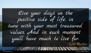 Ralph Marston quote : Live your days on ...